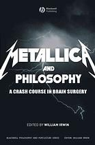 Metallica and philosophy : a crash course in brain surgery by William Irwin