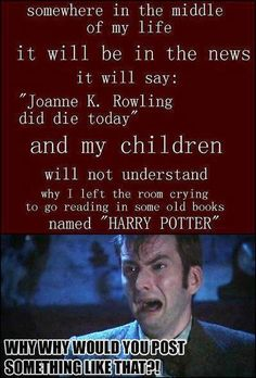 Only, my kids WILL know why. They WILL know Harry Potter.