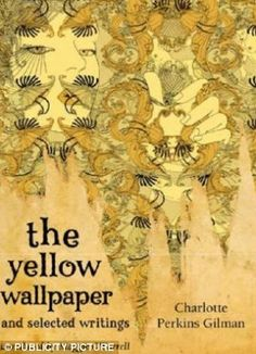 the yellow wallpaper ~ charlotte perkins gilman