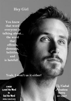 Hey girl. Stop the R-Word