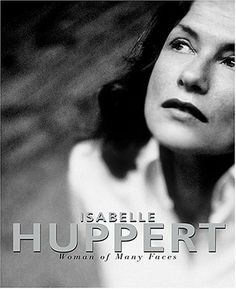 Isabelle Huppert: Woman of Many Faces by Elfriede Jelinek. $29.95. 168 pages. Publisher: Harry N. Abrams (October 18, 2005). Publication: October 18, 2005