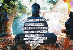 Look not to the faults of others, nor to their omissions