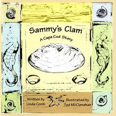 Sammy's Clam, a Cape Cod story. A great children's book by Linda Conti.