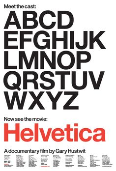 Helvetica: A Documentary Film by Gary Hustwit  (this is the Meet the cast poster)  Helvetica is a feature-length independent film about typography, graphic design and global visual culture.    About the Typeface  Helvetica was developed by Max Miedinger with Edüard Hoffmann in 1957 for the Haas Type Foundry in Münchenstein, Switzerland.