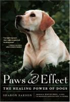 Paws & effect: the healing power of dogs, by Sharon Sakson