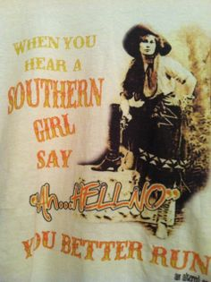 We You Hear A Southern Grils say Ah Hell No...You Better Run (http://www.thetexascowgirl.com/when-a-southern-girl-says-ah-hell-no-shirt/) #southern