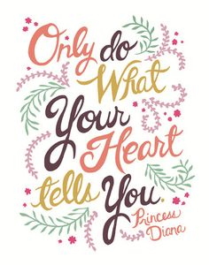 Only do what your heart tells you - Princess Diana heart, princessdiana, quote wall, disney princesses, thought, inspir, princess diana, princess quotes, glow run