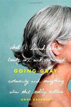 Going Gray by Anne Kreamer