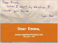 Napkin Note: Dear Emma, When I count my blessings, I count you twice.   Love, Dad   Pack. Write. Connect.