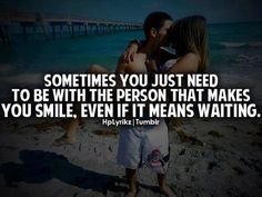 Especially if they are only person capable of making you smile on a constant basis. 8) relationship, remember this, life, inspir, thought, long distance, wait, quot, true stories