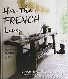 Amazon.fr - How the French Live: Modern French Style - Siham Mazouz - Livres