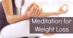 Meditation for Weight Loss ~ http://healthpositiveinfo.com/meditation-for-weight-loss.html