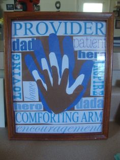 I took two pins from pintrest and made my own :) This was a gift for my hubby on Fathers Day. Its his hand with our Kids' Inside his. All I did for this was print out a picture that had all the words on it (Provider,dad,patient,hero, and so on) then cut those words out and glue them onto construction paper. Then traced my Husband and kids' hands on construction paper and glued those on, then framed it :)