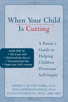 When Your #Child is #Cutting: A #Parent's #Guide to #Helping #Children #Overcome #Self-Injury