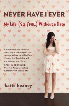 Never have I ever : my life (so far) without a date by Katie Heaney.  Click the cover image to check out or request the biographies and memoirs kindle.