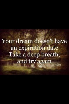Your dream doesnt have an expiration date life quotes quotes quote life dream inspirational motivational life lessons never give up