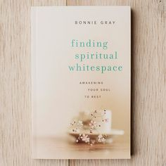 Finding Spiritual Whitespace by Bonnie Gray - a Recommended Read