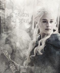 A dragon is no slave.  Daenerys Targaryen ~ Game of Thrones BEST SCENE EVER