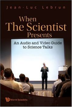 When the Scientist Presents: An Audio and Video Guide to Science Talks by Jean-luc Lebrun. Save 10 Off!. $25.20. Publication: August 21, 2009. Edition - Pap/Dvdr. Publisher: World Scientific Publishing Company; Pap/Dvdr edition (August 21, 2009)