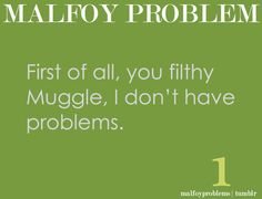 Malfoy Problems 1.... I love this.