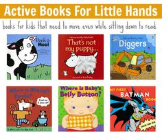 Do you have an active kid who just won't sit still? Give your 0- to 5-year-old a book he can fiddle with, explore textures, and move while he listens. Read the Raise a Reader blog for 8 book suggestions.