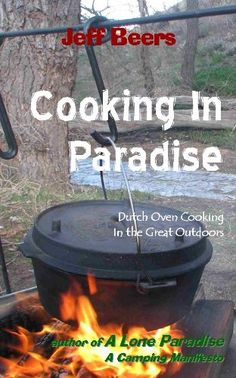 #Cooking in Paradise, Dutch oven Cooking in the Great Outdoors