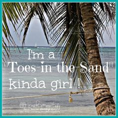 .I'm a toes in the sand kinda gilr