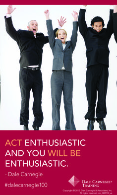 Act enthusiastic and you will be enthusiastic. - Dale Cranegie
