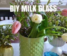 2014 DIY Modern Milk Glass. Quick and Easy Spring Project!