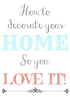 How To Decorate Your Home So That YOU Love It! #home #decor #decorating creationsbykara.com