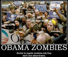 Obama Zombies: Similar to regular zombies only they don't care about brains.