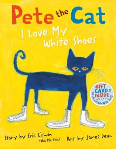Pete the Cat: I Love My White Shoes. One of Zeke's favorite books.