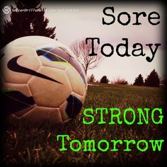 Sore Today Strong Tomorrow - Do the work today - it's worth it!