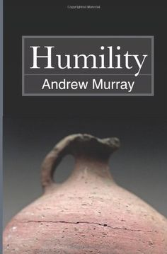 Humility by Andrew Murray. $4.30. Publication: October 30, 2012. Publisher: CreateSpace Independent Publishing Platform (October 30, 2012)