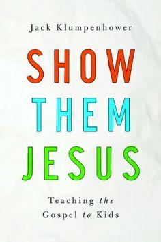 Show them Jesus: Teaching the Gospel to Kids by Jack Klumpenhower,http://www.amazon.com/dp/1939946395/ref=cm_sw_r_pi_dp_DWuFtb09N47CTV20
