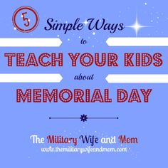 Teach your Kids about Memorial Day and what it means to our country's history, our nation's warriors, and their families - The Military Wife and Mom