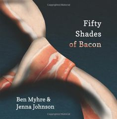 Fifty Shades of Bacon by Benjamin Myhre,http://www.amazon.com/dp/1479129836/ref=cm_sw_r_pi_dp_izw8sb15T5T7CHRN