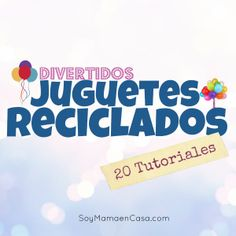 20 tutoriales para hacer divertidos juguetes reciclados #reciclaje #diy #tutoriales  http://soymamaencasa.com/2014/03/juguetes-reciclados-20-lindos-tutoriales.html