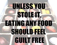 Eating food, no matter what the caloric intake, is not a moral act. You are no better or worse whether you eat birthday cake for breakfast or high fiber bran cereal.