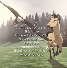My first movie I ever saw was Spirit and it became my love maybe that's the root of my addiction to horses XP