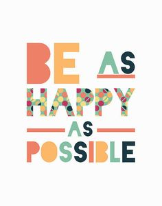 be as happy as possible. -henry james