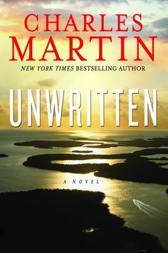 """""""Unwritten"""" -- 9th novel -- Coming next April 2013 Author Charles Martin  (my favorite author - have read all his books)!"""