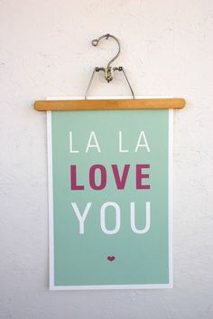 la la love you. cute poster. @Leigh-Ann Keffer this is perfect for you :)