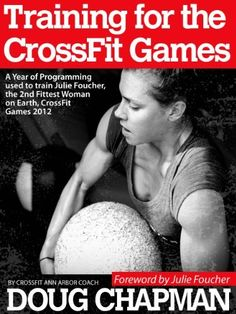 TRAINING FOR THE CROSSFIT GAMES: A Year of Programming used to train Julie Foucher, The 2nd Fittest Woman on Earth, CrossFit Games 2012 by Douglas Chapman, http://www.amazon.com/dp/B00C1NCNFY/ref=cm_sw_r_pi_dp_fHczrb0JJP2XY