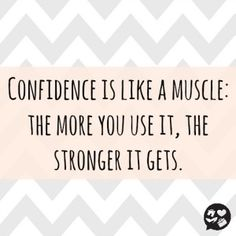 Confidence is like a muscle: the more you use it, the stronger it gets. #quote #styleyourlife