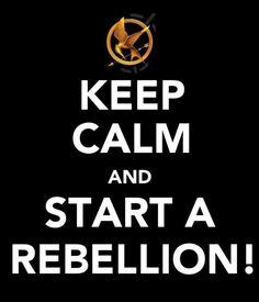 keep calm and START A REBELLION! #hunger #games