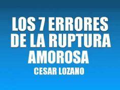 LOS 7 ERRORES DE LA RUPTURA AMOROSA - DR. CESAR LOZANO