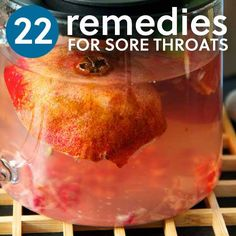22 Sore Throat Remedies- to help ease the pain.