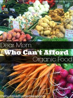Dear Mom Who Can't Afford Organic Food - TheHumbledHomemaker.com  #organic #healthy #savingmoney