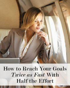 How to Reach Your Goals Twice as Fast With Half the Effort | Levo | Career Advice